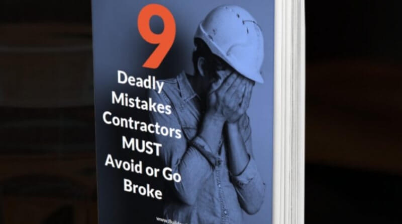 9 Deadly Mistakes Contractors Must Avoid or Go Broke – free